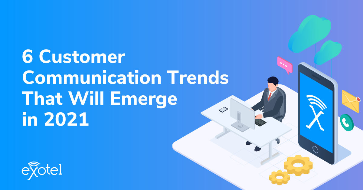 Six Customer Communication trends that will emerge in 2021